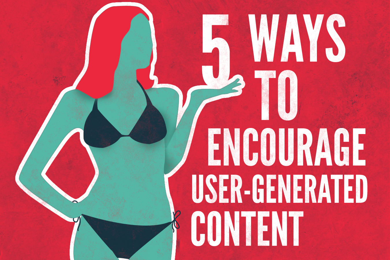 How to encourage User-Generated Content